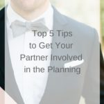 Top 5 Tips to Get Your Partner Involved in the Planning