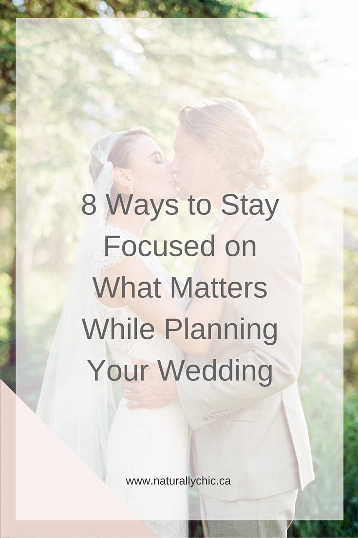 8 Ways to Stay Focused on What Matters While Wedding Planning | www.naturallychic.ca | photo by Sarah Vaughn Photography