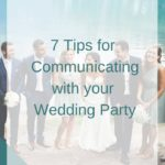 7 Tips for Communicating with Your Wedding Party