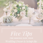 5 Tips to Ensure Your Wedding Decor is Set Up The Way You Envision