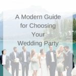 A Modern Guide for Choosing Your Wedding Party